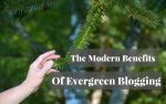 Evergreen blogging benefits